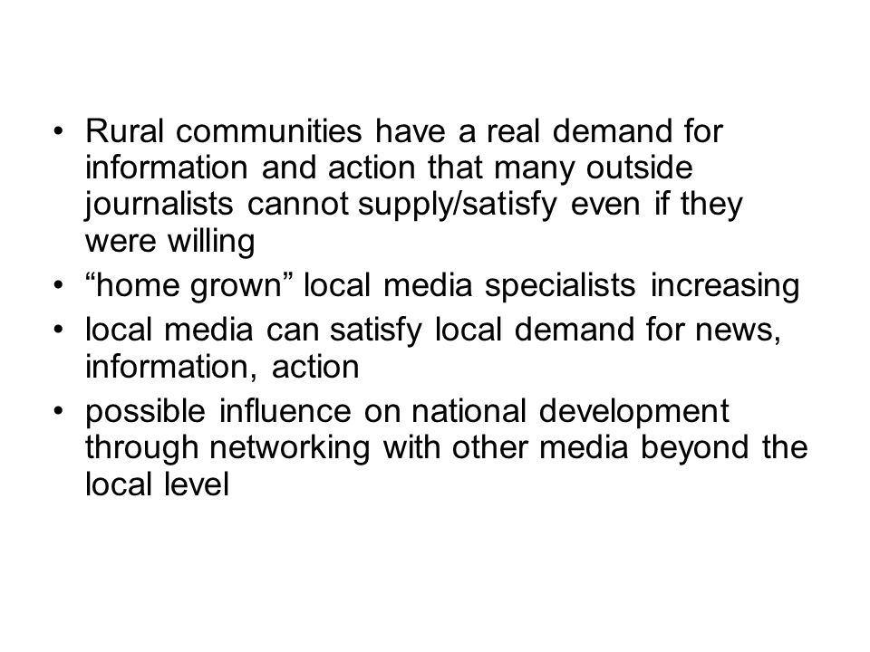 Rural communities have a real demand for information and action that many outside journalists cannot supply/satisfy even if they were willing home gro