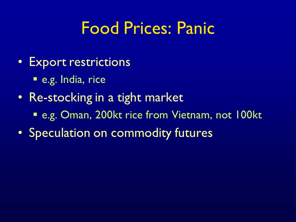 Food Prices: Panic Export restrictions e.g. India, rice Re-stocking in a tight market e.g.