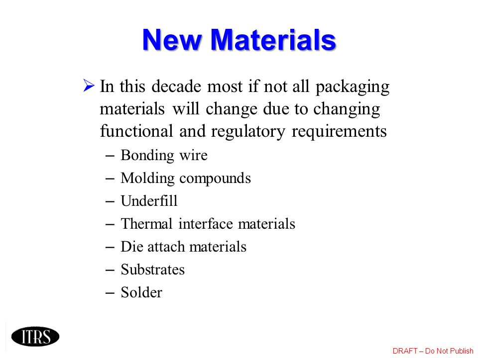 DRAFT – Do Not Publish New Materials In this decade most if not all packaging materials will change due to changing functional and regulatory requirem
