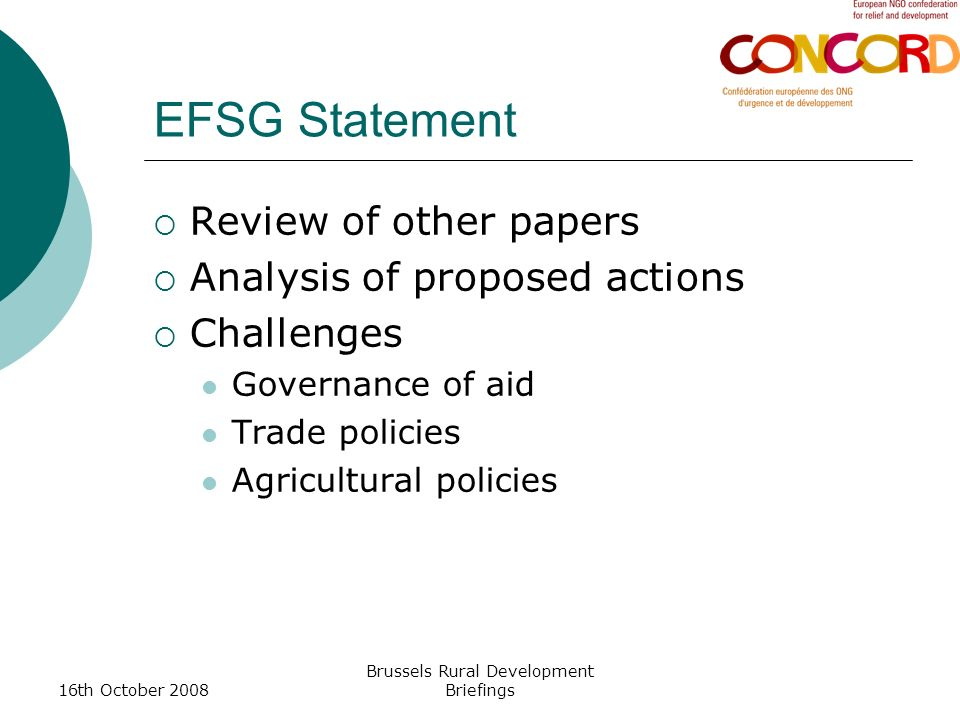 16th October 2008 Brussels Rural Development Briefings EFSG Statement Review of other papers Analysis of proposed actions Challenges Governance of aid Trade policies Agricultural policies