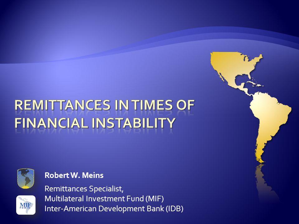 Robert W. Meins Remittances Specialist, Multilateral Investment Fund (MIF) Inter-American Development Bank (IDB)