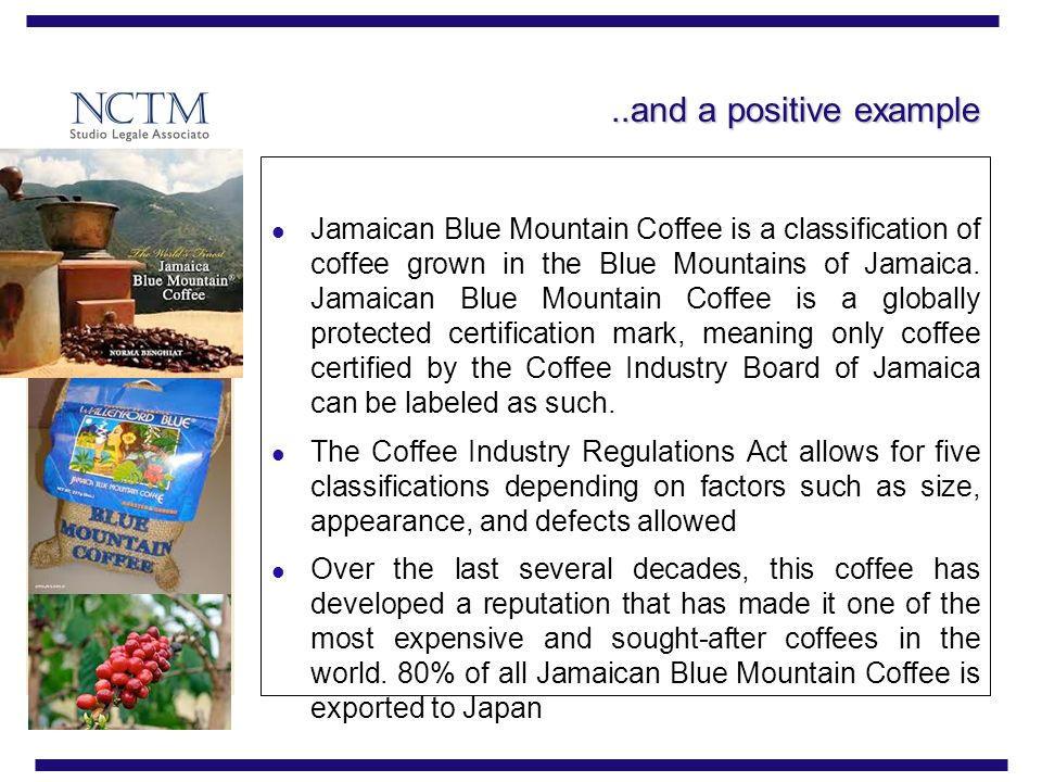 ..and a positive example Jamaican Blue Mountain Coffee is a classification of coffee grown in the Blue Mountains of Jamaica.