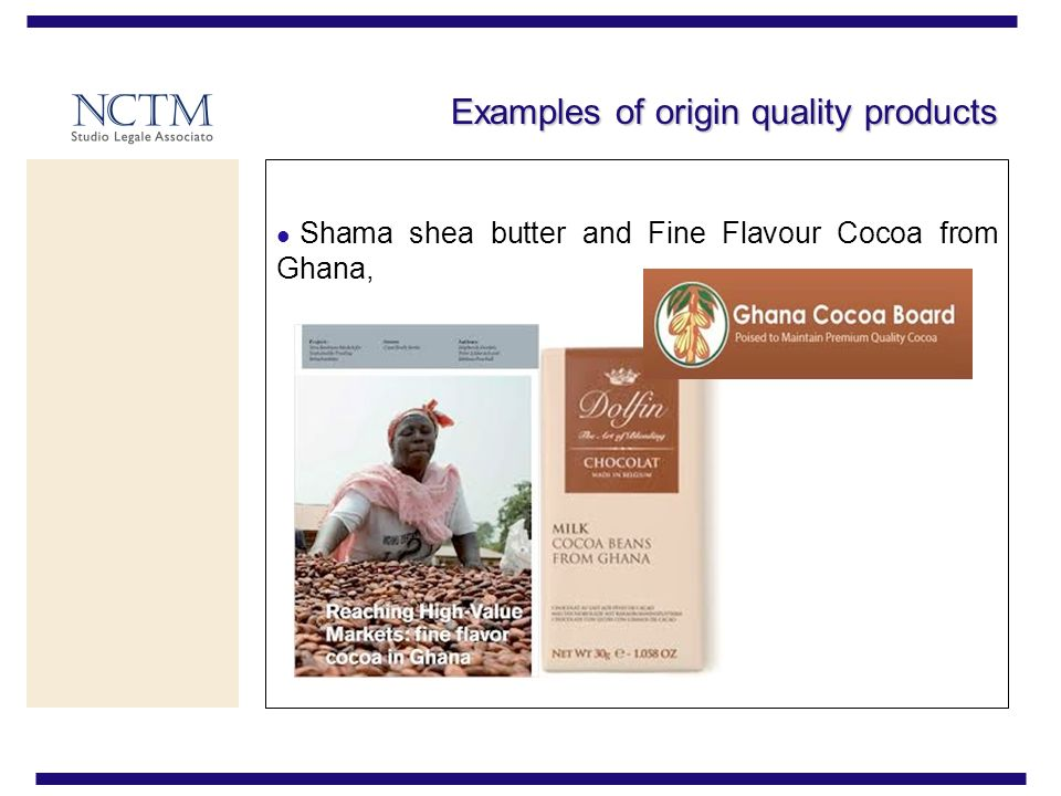 Examples of origin quality products Shama shea butter and Fine Flavour Cocoa from Ghana,