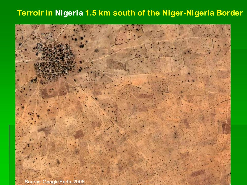 Terroir in Nigeria 1.5 km south of the Niger-Nigeria Border Source: Google Earth, 2005