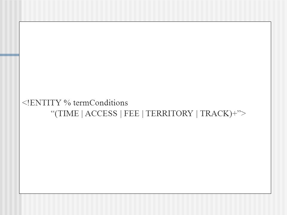 <!ENTITY % termConditions (TIME | ACCESS | FEE | TERRITORY | TRACK)+>