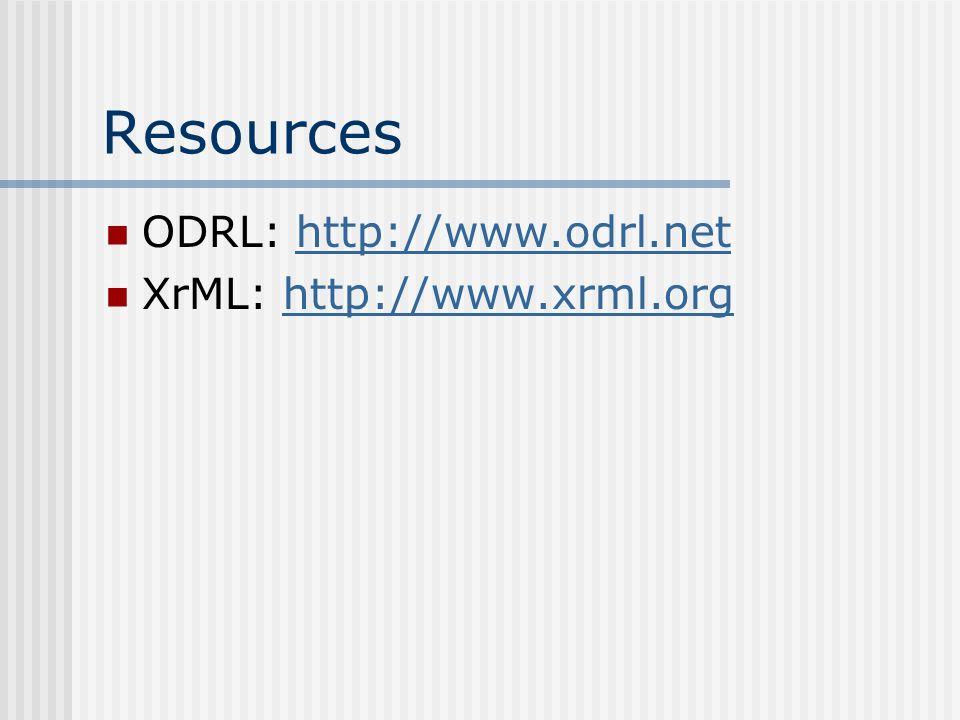Resources ODRL: http://www.odrl.nethttp://www.odrl.net XrML: http://www.xrml.orghttp://www.xrml.org