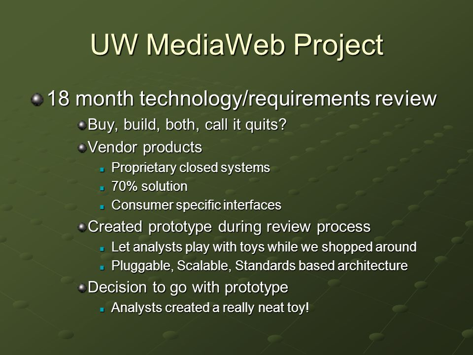 UW MediaWeb Project 18 month technology/requirements review Buy, build, both, call it quits.