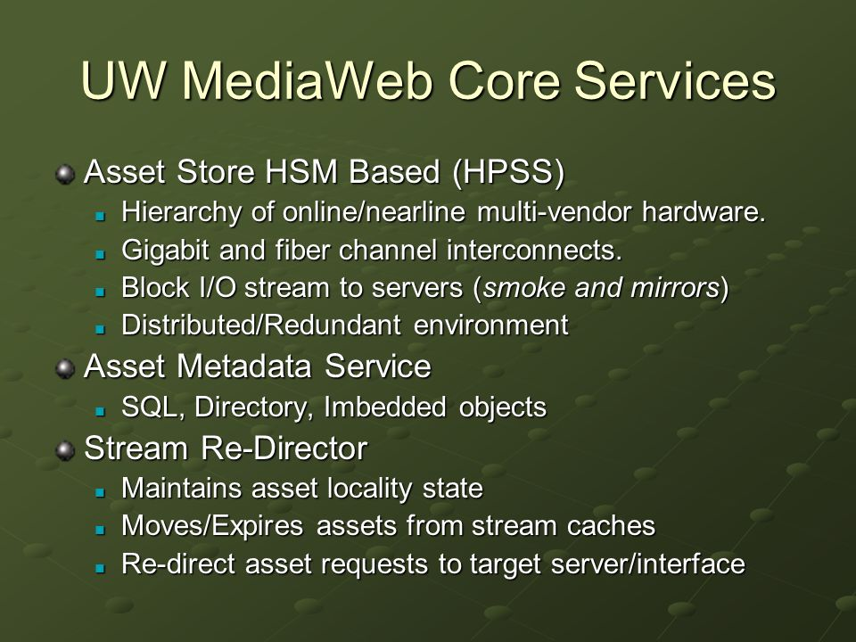 UW MediaWeb Core Services Asset Store HSM Based (HPSS) Hierarchy of online/nearline multi-vendor hardware.