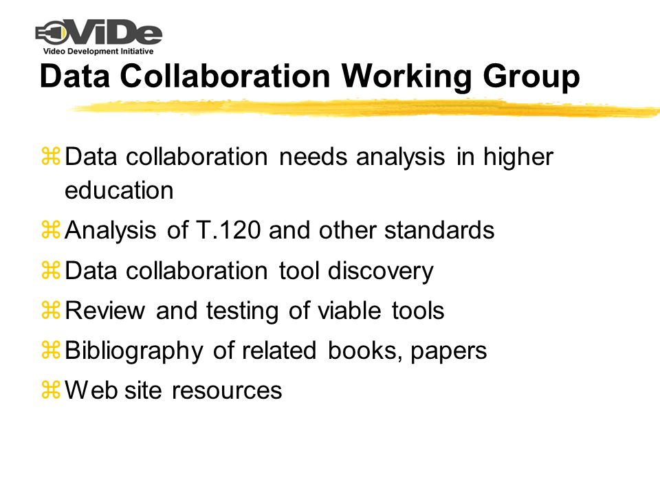 Data Collaboration Working Group zData collaboration needs analysis in higher education zAnalysis of T.120 and other standards zData collaboration too