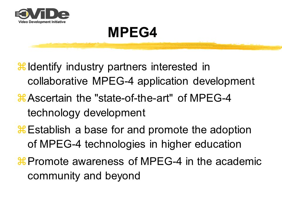 MPEG4 zIdentify industry partners interested in collaborative MPEG-4 application development zAscertain the