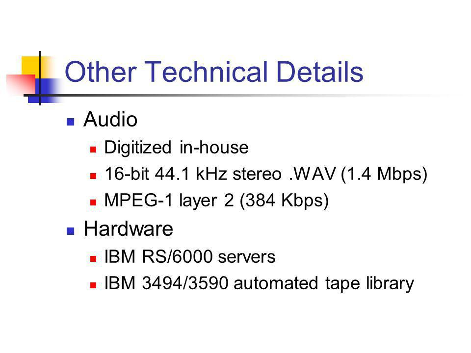 Other Technical Details Audio Digitized in-house 16-bit 44.1 kHz stereo.WAV (1.4 Mbps) MPEG-1 layer 2 (384 Kbps) Hardware IBM RS/6000 servers IBM 3494/3590 automated tape library