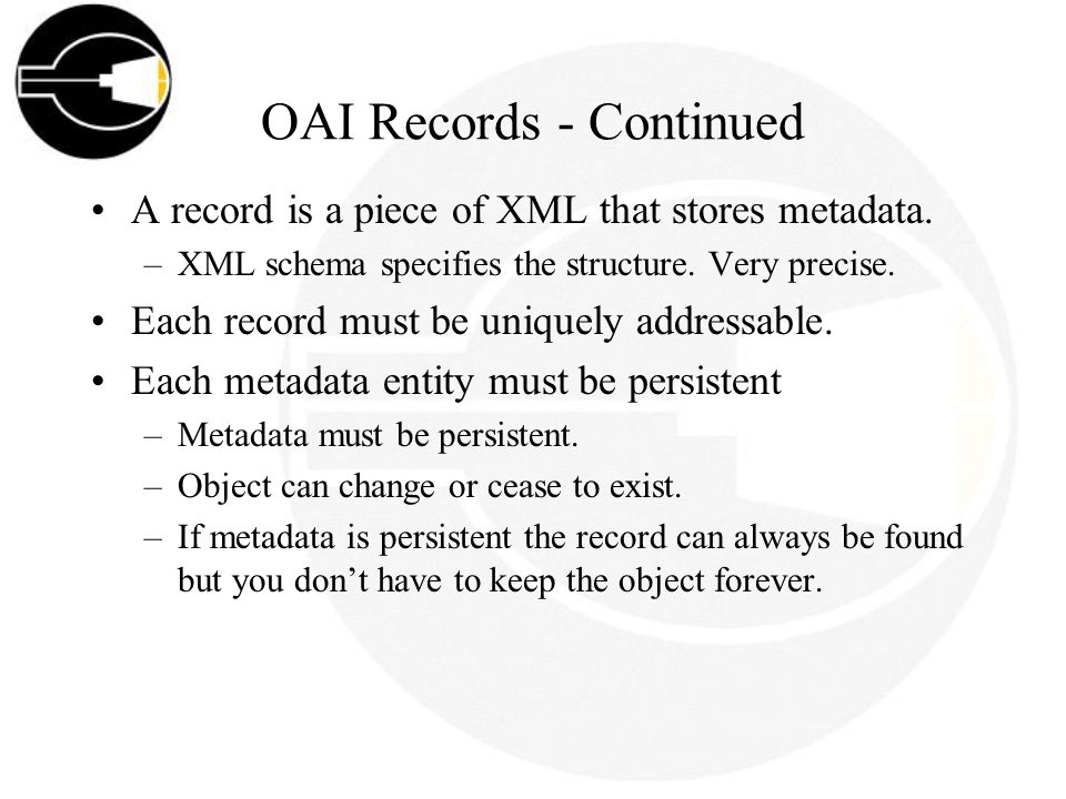 OAI Records - Continued A record is a piece of XML that stores metadata.