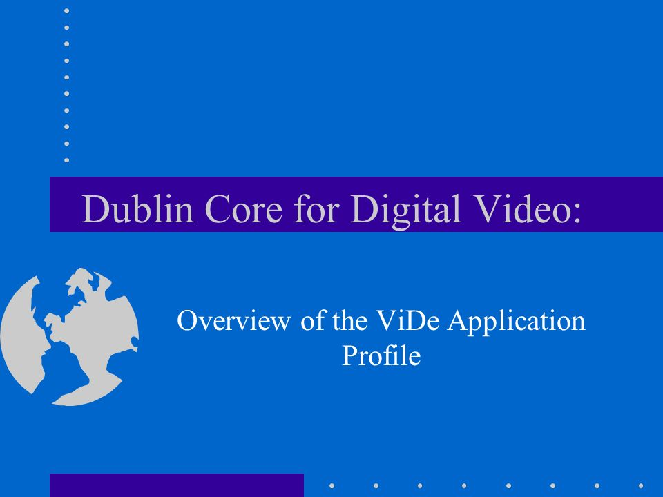 Dublin Core for Digital Video: Overview of the ViDe Application Profile