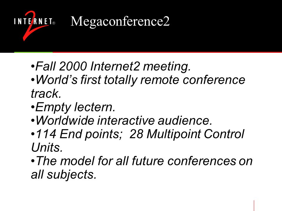 H.323 Examples Megaconference1 Fall 1999 Internet2 meeting Over 50 sites from all over the world 384Kbps Cascaded MCUs Megaconference2