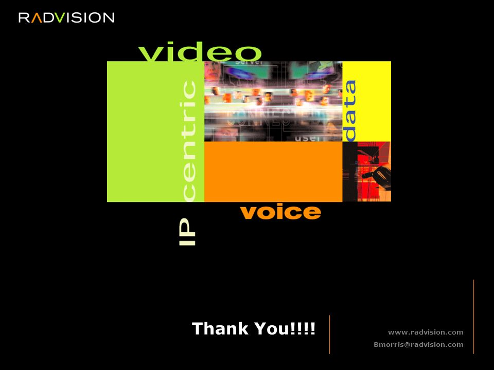 www.radvision.com Bmorris@radvision.com Thank You!!!!