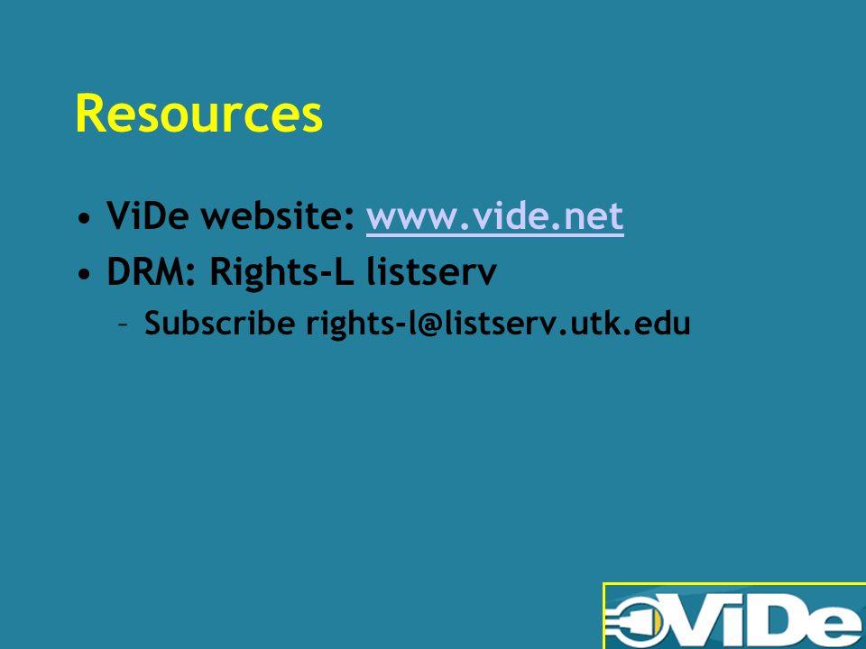 Resources ViDe website: www.vide.netwww.vide.net DRM: Rights-L listserv –Subscribe rights-l@listserv.utk.edu