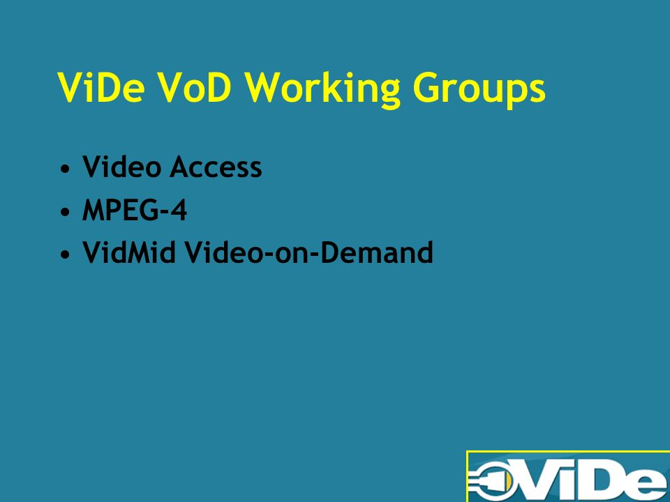 ViDe VoD Working Groups Video Access MPEG-4 VidMid Video-on-Demand