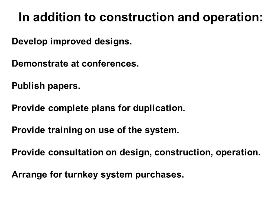 In addition to construction and operation: Develop improved designs.