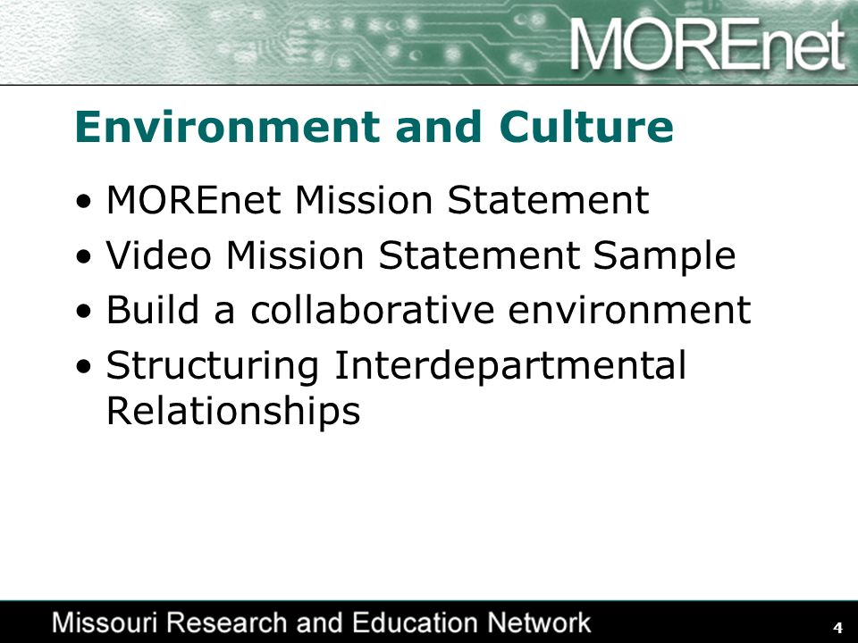 4 Environment and Culture MOREnet Mission Statement Video Mission Statement Sample Build a collaborative environment Structuring Interdepartmental Relationships