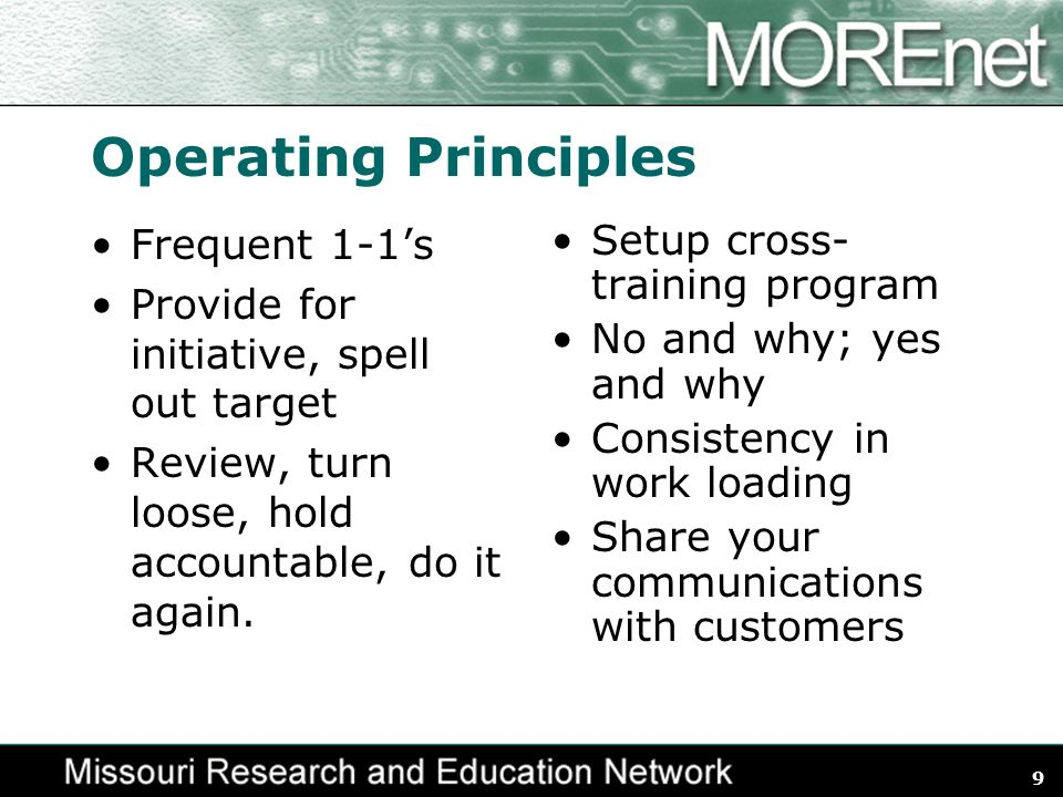9 Operating Principles Frequent 1-1s Provide for initiative, spell out target Review, turn loose, hold accountable, do it again.