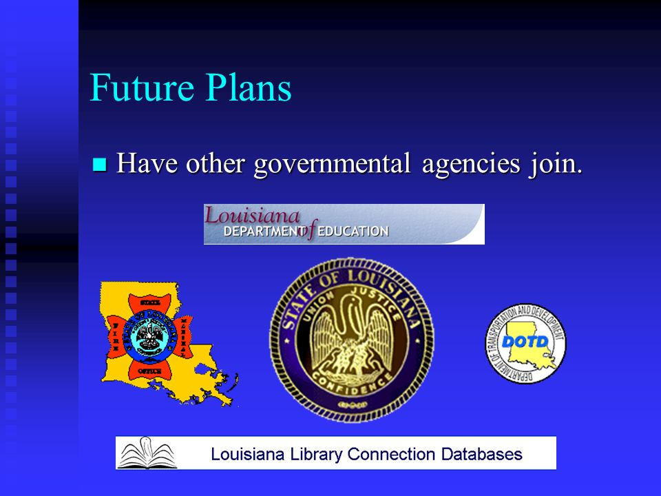 Future Plans Have other governmental agencies join. Have other governmental agencies join.