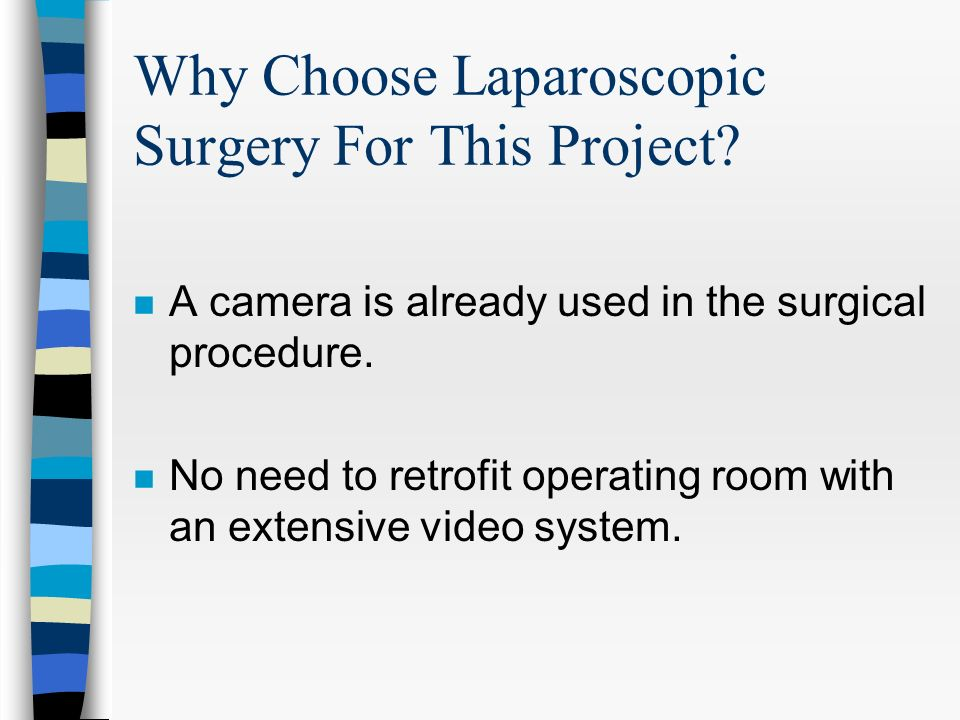 Why Choose Laparoscopic Surgery For This Project.