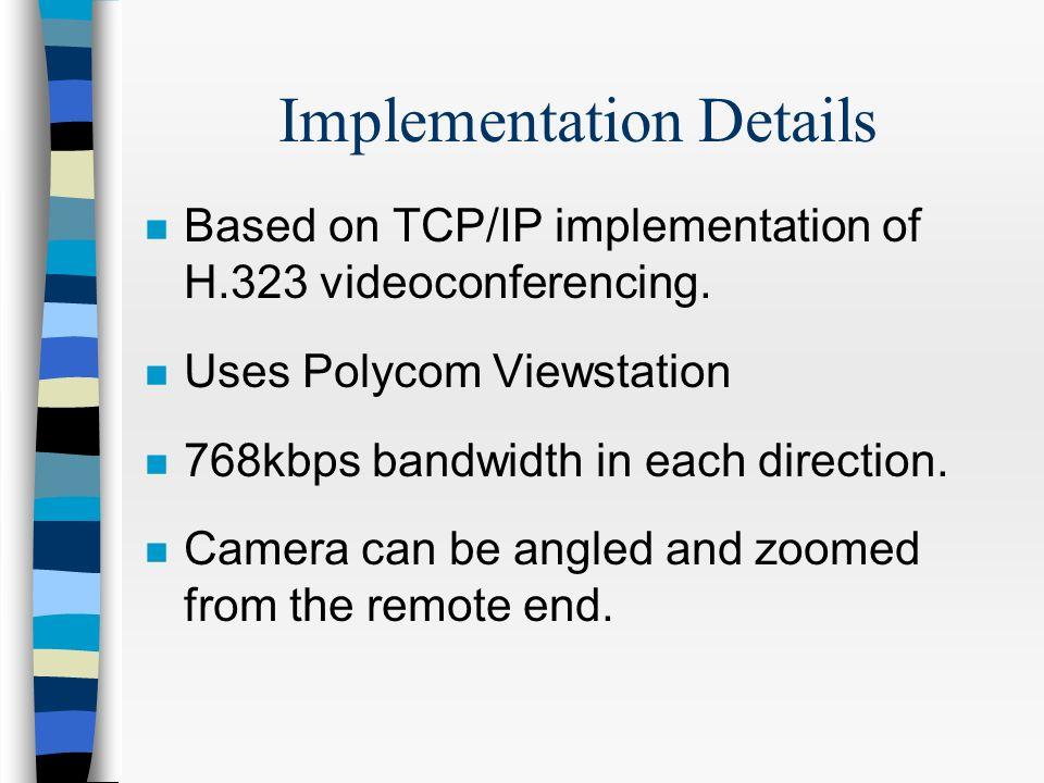 Implementation Details n Based on TCP/IP implementation of H.323 videoconferencing.