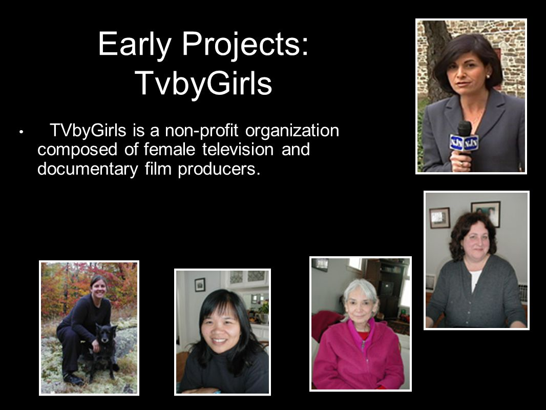 TVbyGirls is a non-profit organization composed of female television and documentary film producers.