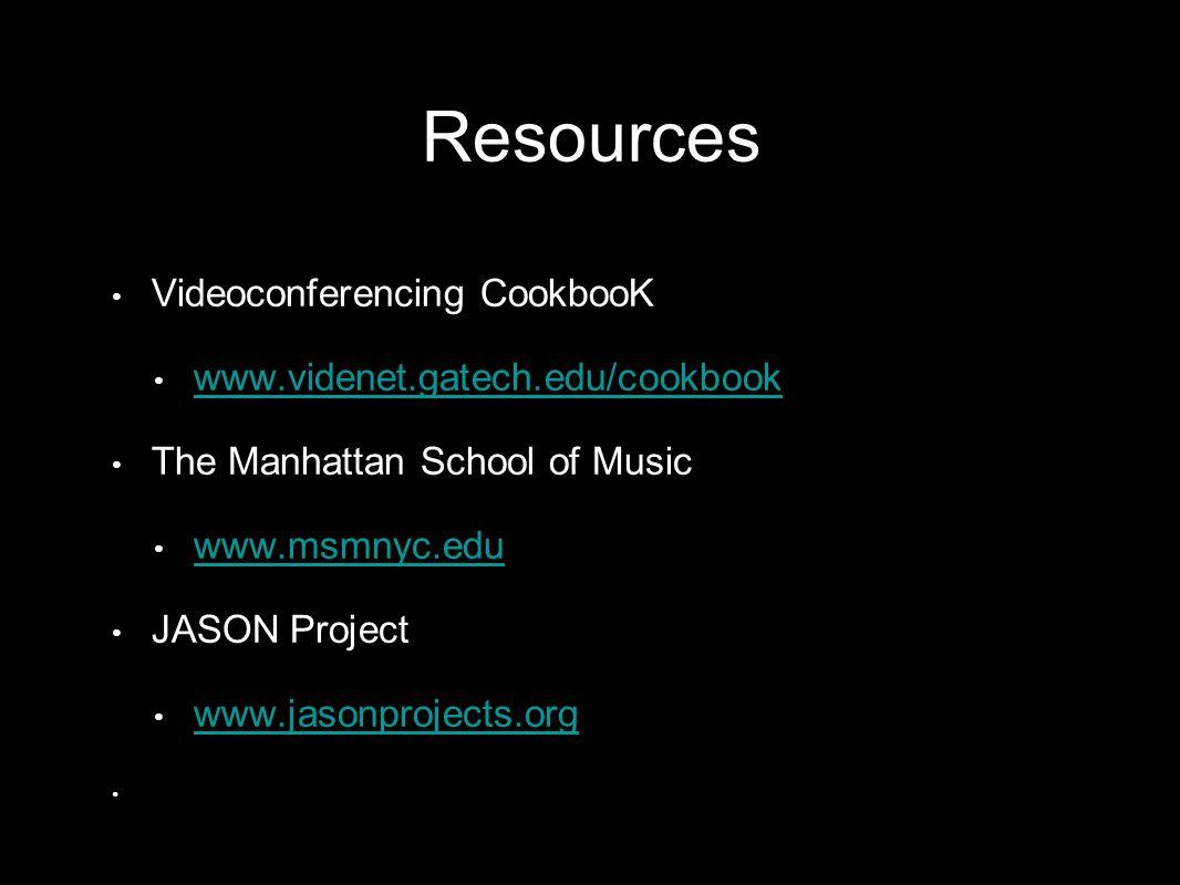 Videoconferencing CookbooK www.videnet.gatech.edu/cookbook The Manhattan School of Music www.msmnyc.edu JASON Project www.jasonprojects.org Resources