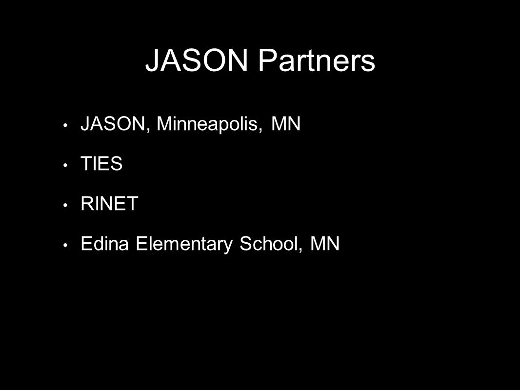JASON Partners JASON, Minneapolis, MN TIES RINET Edina Elementary School, MN