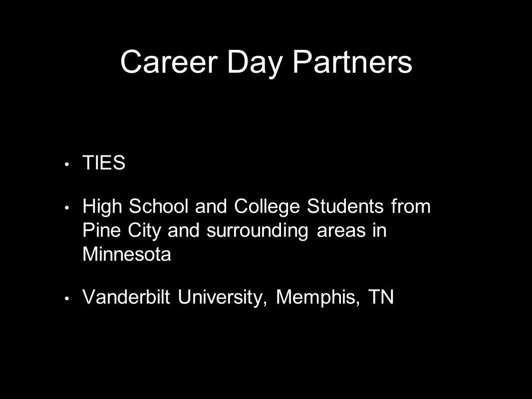 Career Day Partners TIES High School and College Students from Pine City and surrounding areas in Minnesota Vanderbilt University, Memphis, TN