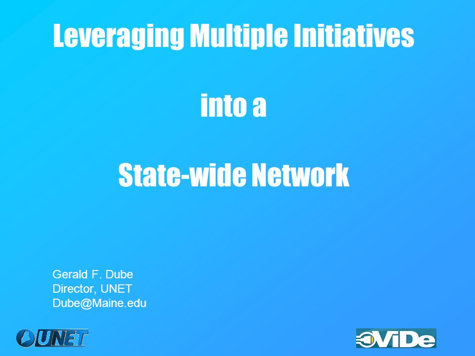 Leveraging Multiple Initiatives into a State-wide Network Gerald F.