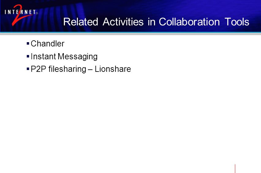 Related Activities in Collaboration Tools Chandler Instant Messaging P2P filesharing – Lionshare