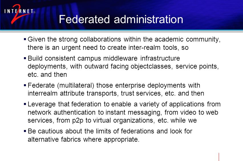 Federated administration Given the strong collaborations within the academic community, there is an urgent need to create inter-realm tools, so Build