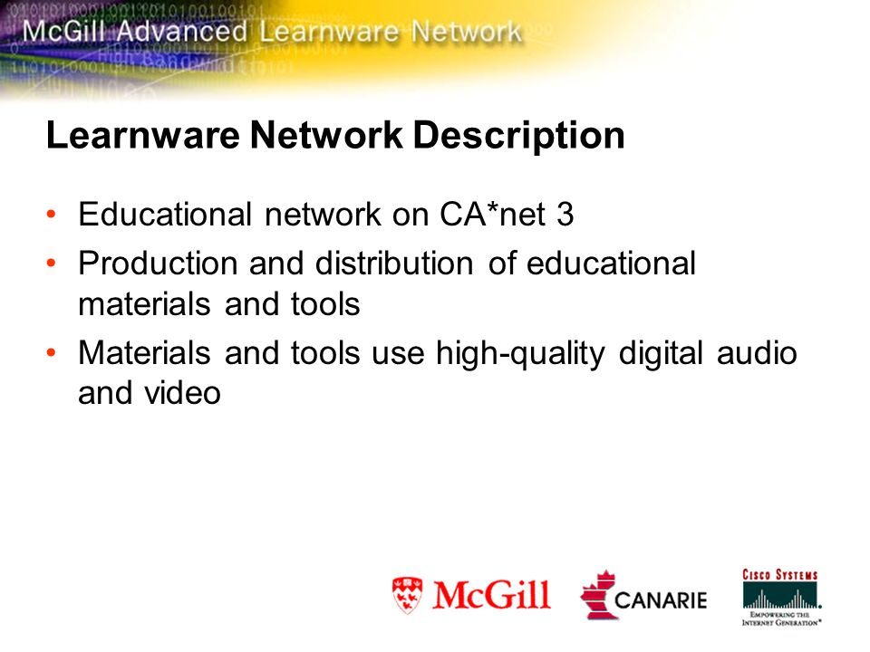 Learnware Network Description Educational network on CA*net 3 Production and distribution of educational materials and tools Materials and tools use high-quality digital audio and video