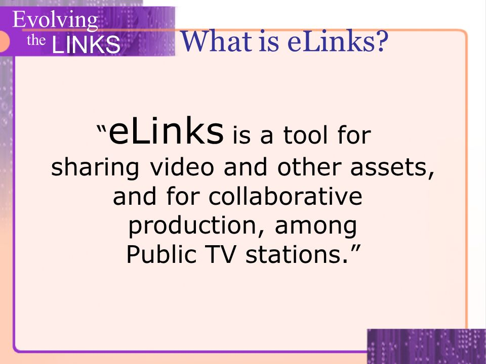 Evolving the LINKS What is eLinks.