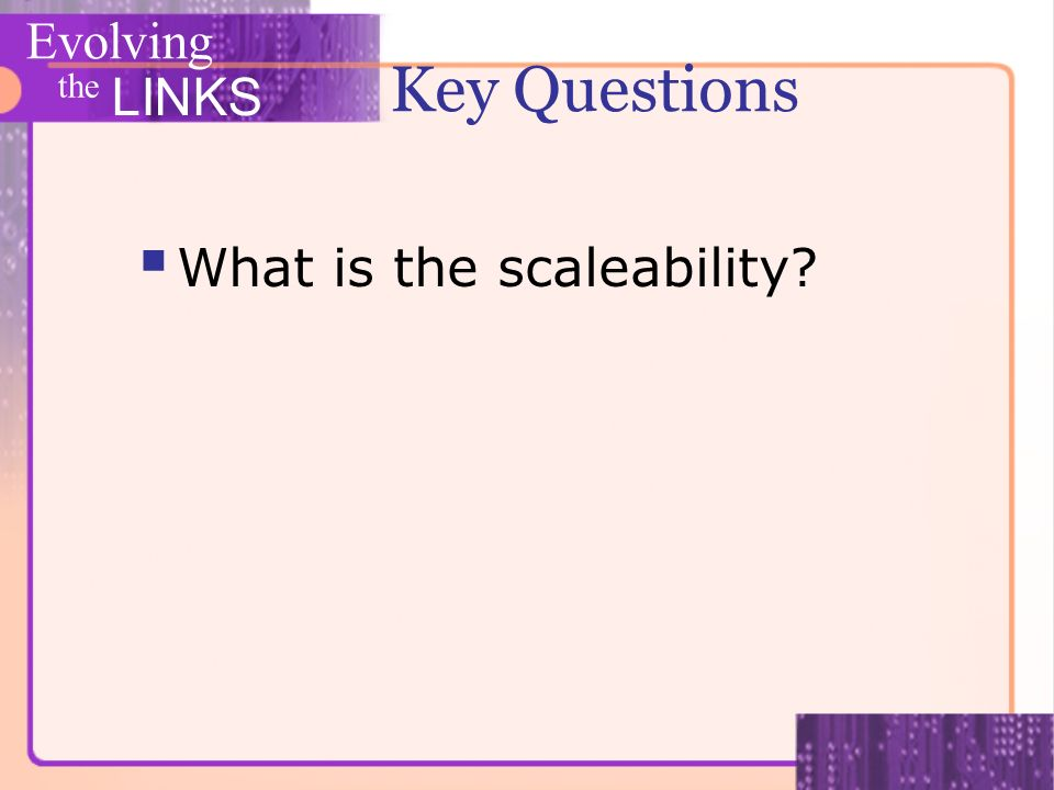 Evolving the LINKS Key Questions What is the scaleability