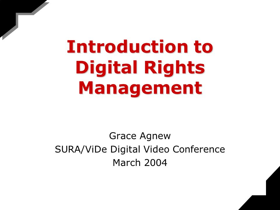 Introduction to Digital Rights Management Grace Agnew SURA/ViDe Digital Video Conference March 2004