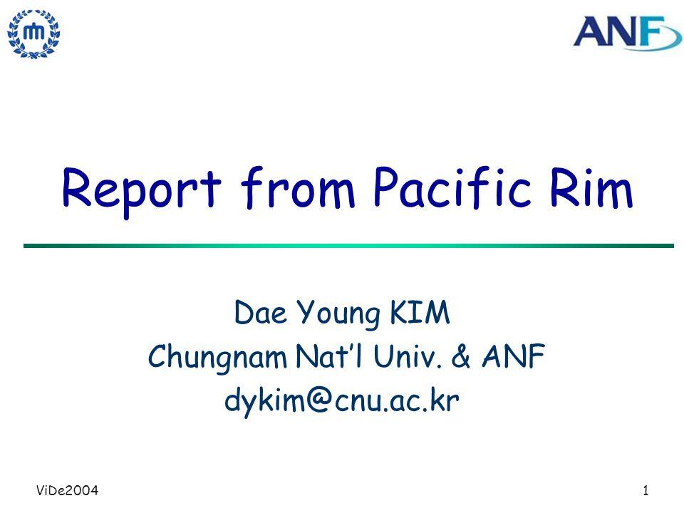 ViDe20041 Report from Pacific Rim Dae Young KIM Chungnam Natl Univ. & ANF dykim@cnu.ac.kr