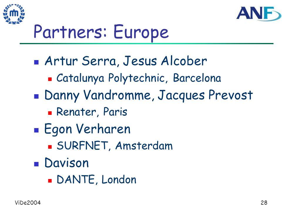 ViDe200428 Partners: Europe Artur Serra, Jesus Alcober Catalunya Polytechnic, Barcelona Danny Vandromme, Jacques Prevost Renater, Paris Egon Verharen SURFNET, Amsterdam Davison DANTE, London