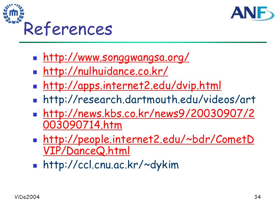 ViDe200434 References http://www.songgwangsa.org/ http://nulhuidance.co.kr/ http://apps.internet2.edu/dvip.html http://research.dartmouth.edu/videos/a