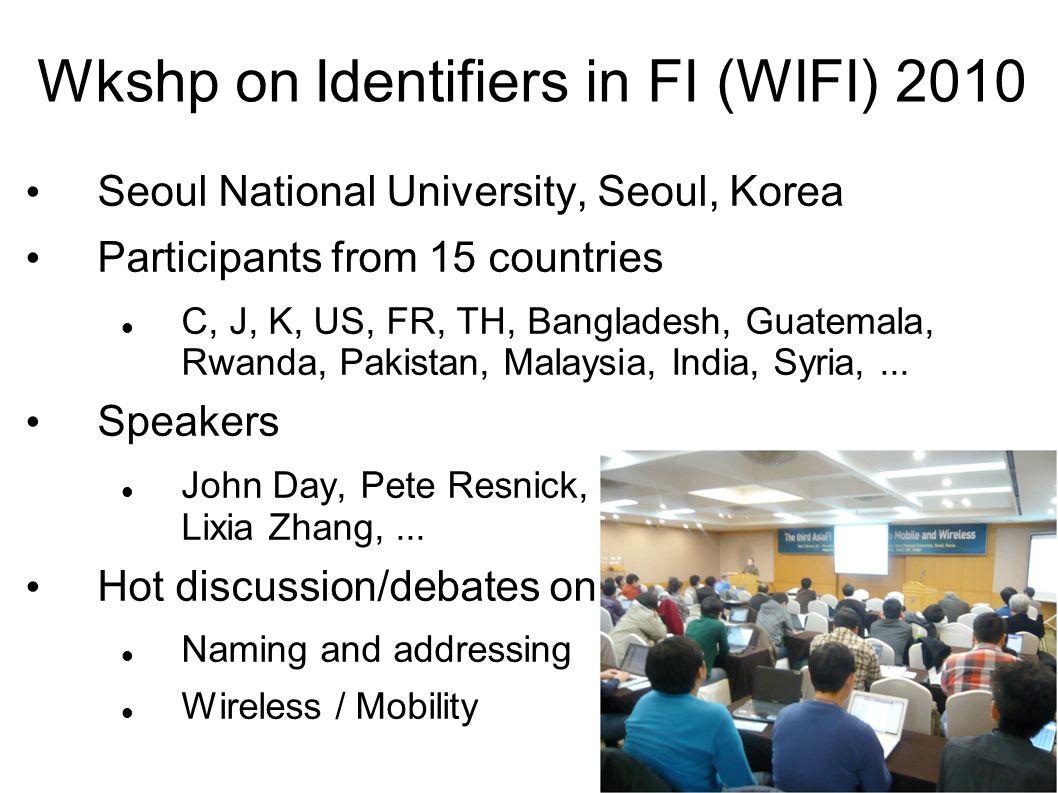 Wkshp on Identifiers in FI (WIFI) 2010 Seoul National University, Seoul, Korea Participants from 15 countries C, J, K, US, FR, TH, Bangladesh, Guatema