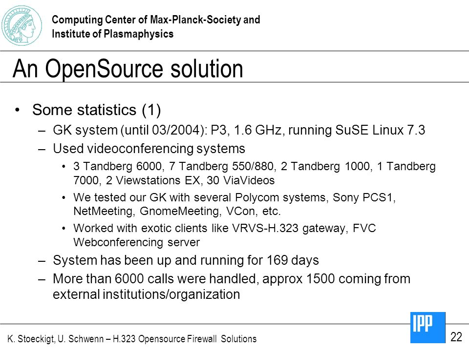 Computing Center of Max-Planck-Society and Institute of Plasmaphysics K. Stoeckigt, U. Schwenn – H.323 Opensource Firewall Solutions 22 An OpenSource