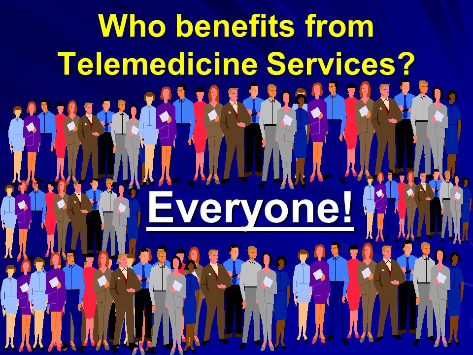 Who benefits from Telemedicine Services Everyone!