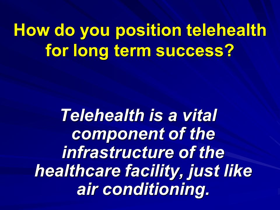 How do you position telehealth for long term success.