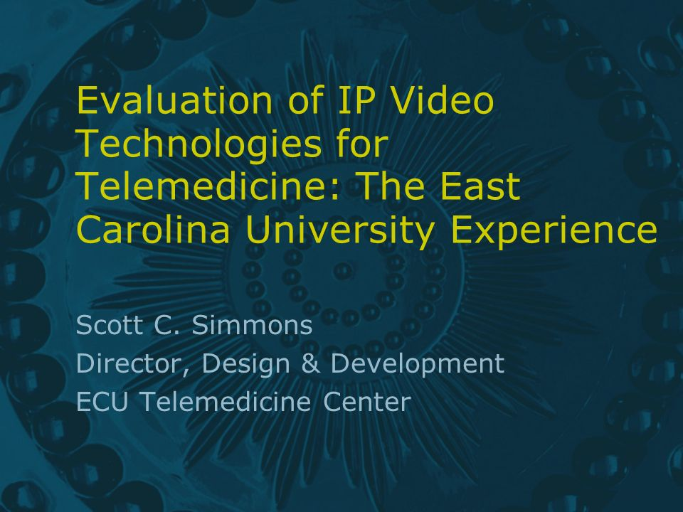 Evaluation of IP Video Technologies for Telemedicine: The East Carolina University Experience Scott C.