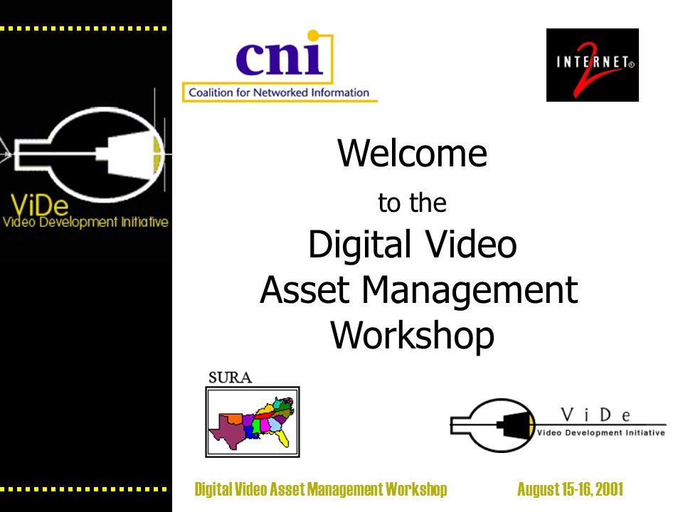 Digital Video Asset Management Workshop August 15-16, 2001 Welcome to the Digital Video Asset Management Workshop