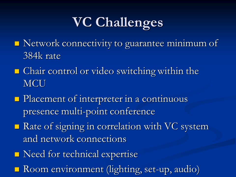 VC Challenges Network connectivity to guarantee minimum of 384k rate Network connectivity to guarantee minimum of 384k rate Chair control or video swi
