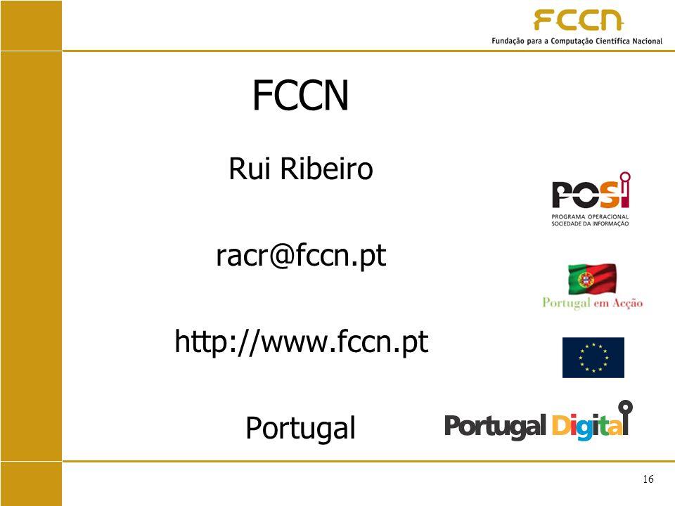 16 FCCN Rui Ribeiro racr@fccn.pt http://www.fccn.pt Portugal