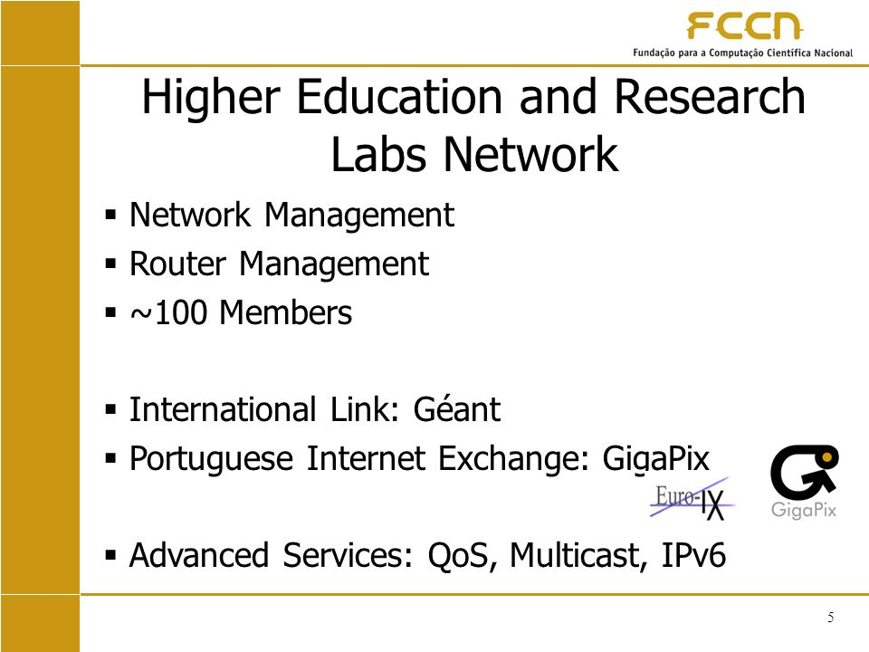 5 Higher Education and Research Labs Network Network Management Router Management ~100 Members International Link: Géant Portuguese Internet Exchange: GigaPix Advanced Services: QoS, Multicast, IPv6